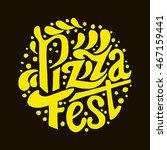 pizza fest lettering.hand drawn ... | Shutterstock .eps vector #467159441