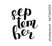 september. brush hand lettering.... | Shutterstock .eps vector #467264324