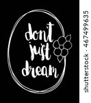 do not just dream with floral... | Shutterstock .eps vector #467499635
