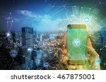 smart phone and smart city ... | Shutterstock . vector #467875001