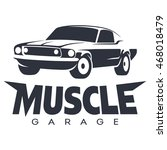 muscle car garage black logo.... | Shutterstock .eps vector #468018479