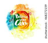 believe you can   inspirational ... | Shutterstock .eps vector #468272159