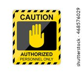 caution authorized personnel... | Shutterstock .eps vector #468576029