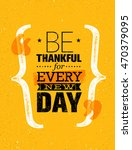 be thankful for every new day.... | Shutterstock .eps vector #470379095