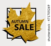 autumn sale. gold maple leaf in ... | Shutterstock .eps vector #471705269