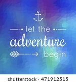 let the adventure begin quote | Shutterstock .eps vector #471912515