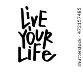 live your life lettering quote. ... | Shutterstock .eps vector #472157485