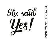 she said yes. hand lettering... | Shutterstock .eps vector #472267831
