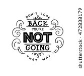 don't look back  you're not... | Shutterstock .eps vector #472838179