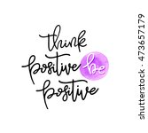 think positive  be positive ... | Shutterstock .eps vector #473657179