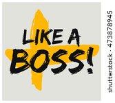 like a boss   brush lettering... | Shutterstock .eps vector #473878945