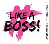 like a boss   brush lettering... | Shutterstock .eps vector #473878969
