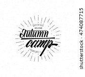 autumn camp  calligraphic... | Shutterstock .eps vector #474087715