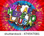 we are here to laugh   comic... | Shutterstock .eps vector #474547081
