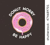 donut worry be happy vintage... | Shutterstock .eps vector #474689701