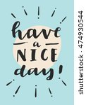 have a nice day  motivation... | Shutterstock .eps vector #474930544