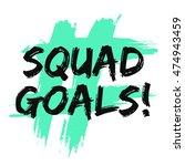 squad goals   brush lettering...   Shutterstock .eps vector #474943459