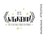 its weekend  time to go make... | Shutterstock .eps vector #475219141