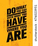 do what you can  with what you... | Shutterstock .eps vector #476023951