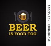 beer is food too   funny... | Shutterstock .eps vector #476727391