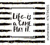 life is a game  play it.... | Shutterstock .eps vector #476734231