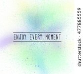 enjoy every moment.... | Shutterstock . vector #477885559