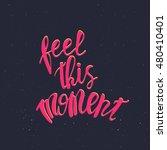 feel this moment. inspirational ... | Shutterstock .eps vector #480410401