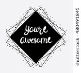 you're awesome hand lettering... | Shutterstock .eps vector #480491845