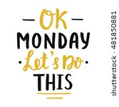 ok monday  let's do this ... | Shutterstock .eps vector #481850881