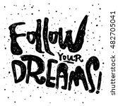follow your dreams. modern... | Shutterstock .eps vector #482705041