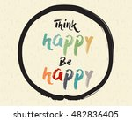 calligraphy  think happy  be...   Shutterstock .eps vector #482836405