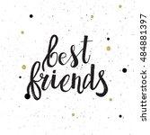 hand drawn phrase best friends. ... | Shutterstock .eps vector #484881397