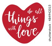 Do All Things With Love   Hand...