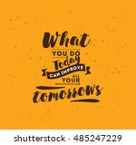 what you do today can improve... | Shutterstock .eps vector #485247229