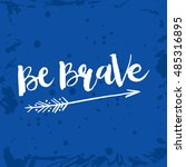 hand drawn phrase be brave.... | Shutterstock .eps vector #485316895