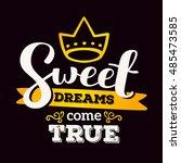 sweet dreams come true   golden ... | Shutterstock .eps vector #485473585