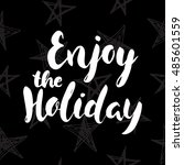 enjoy the holiday.hand drawn... | Shutterstock .eps vector #485601559
