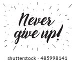 never give up optimistic... | Shutterstock . vector #485998141