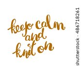 keep calm and knit on. knitting.... | Shutterstock .eps vector #486718261