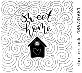 Sweet home. Housewarming poster with vector handlettering and illustration of a house with a heart. Swirl decoration. Sweet and cosy design. Monochrome version in black and white.