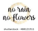 no rain no flowers inscription. ... | Shutterstock . vector #488121511
