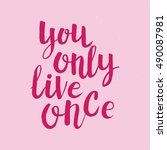 hand drawn phrase you only live ... | Shutterstock .eps vector #490087981