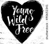 quote young  wild  free.... | Shutterstock .eps vector #490652341