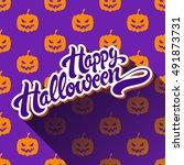 happy halloween hand drawn... | Shutterstock .eps vector #491873731