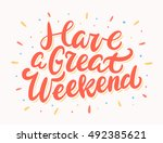 have a great weekend. lettering. | Shutterstock .eps vector #492385621