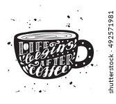 life begins after coffee modern ... | Shutterstock .eps vector #492571981