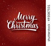 beautiful lettering of merry... | Shutterstock . vector #493087531
