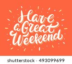 have a great weekend. lettering. | Shutterstock .eps vector #493099699