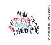 make every day an adventure....   Shutterstock .eps vector #493110547