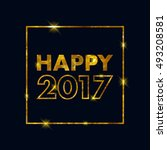 golden glow 2017 new year... | Shutterstock . vector #493208581